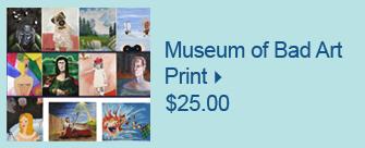 Museum of Bad Art Print
